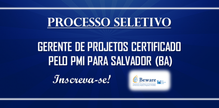 Processo Seletivo Beware – Gerente Projetos Certificado pelo PMI para Salvador (BA)