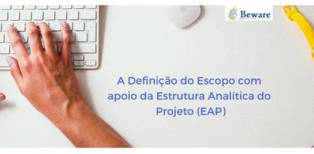 A Definição do Escopo com apoio da Estrutura Analítica do Projeto (EAP)