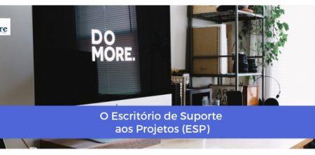 O Escritório de Suporte aos Projetos (ESP)