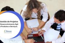 A Gestão de Projetos no Desenvolvimento Ágil de Produtos e Serviços